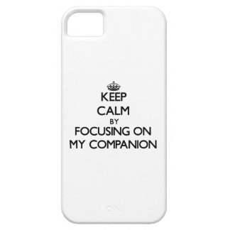 Keep Calm by focusing on My Companion iPhone 5 Case