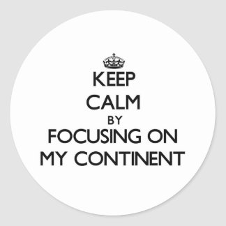 Keep Calm by focusing on My Continent Round Sticker
