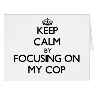 Keep Calm by focusing on My Cop Big Greeting Card