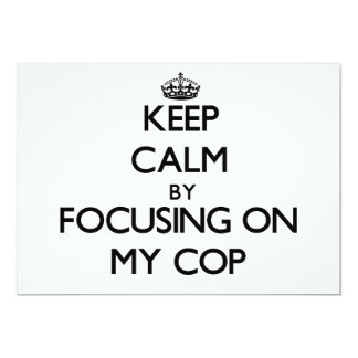 "Keep Calm by focusing on My Cop 5"" X 7"" Invitation Card"
