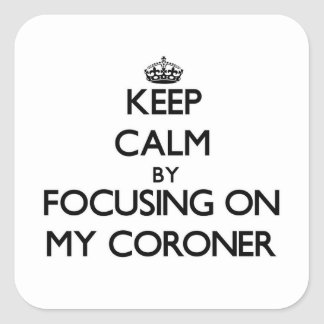 Keep Calm by focusing on My Coroner Stickers
