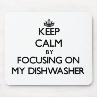 Keep Calm by focusing on My Dishwasher Mouse Pads
