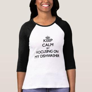 Keep Calm by focusing on My Dishwasher Tee Shirt