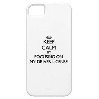 Keep Calm by focusing on My Driver License iPhone 5/5S Cover