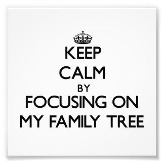 Keep Calm by focusing on My Family Tree Photo