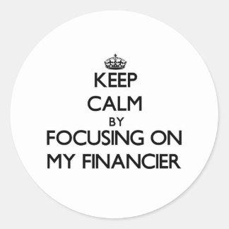 Keep Calm by focusing on My Financier Stickers