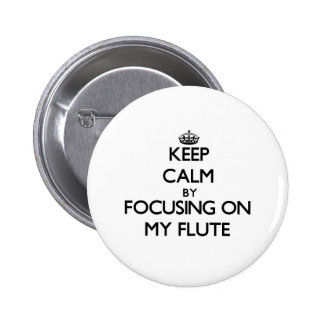 Keep Calm by focusing on My Flute Pinback Buttons