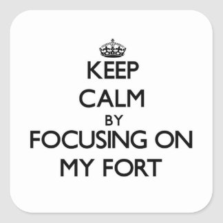 Keep Calm by focusing on My Fort Sticker