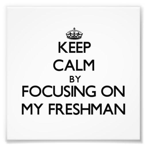 Keep Calm by focusing on My Freshman Photo