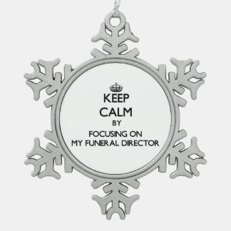 Keep Calm by focusing on My Funeral Director Snowflake Pewter Christmas Ornament