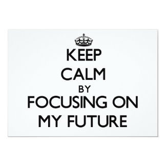 "Keep Calm by focusing on My Future 5"" X 7"" Invitation Card"
