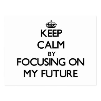 Keep Calm by focusing on My Future Postcard