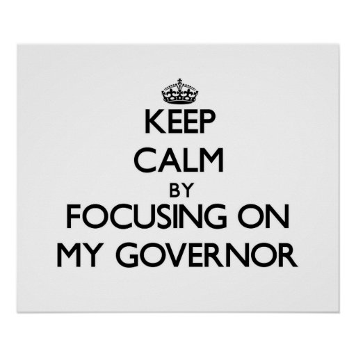 Keep Calm by focusing on My Governor Poster