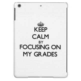 Keep Calm by focusing on My Grades Case For iPad Air