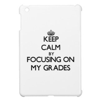 Keep Calm by focusing on My Grades Cover For The iPad Mini