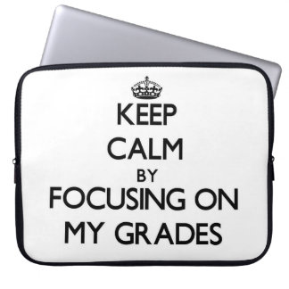 Keep Calm by focusing on My Grades Laptop Sleeve