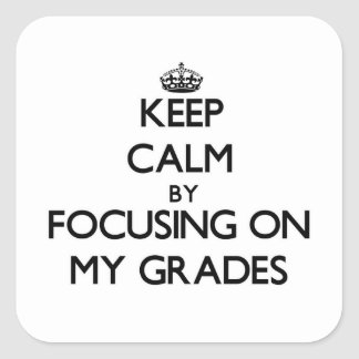 Keep Calm by focusing on My Grades Square Sticker