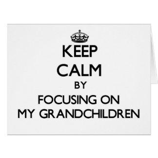 Keep Calm by focusing on My Grandchildren Big Greeting Card