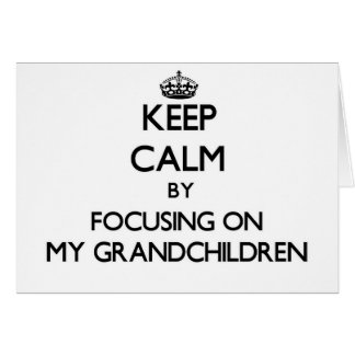 Keep Calm by focusing on My Grandchildren Cards