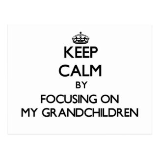 Keep Calm by focusing on My Grandchildren Post Card