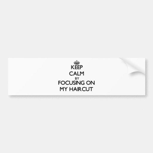 Keep Calm by focusing on My Haircut Bumper Sticker