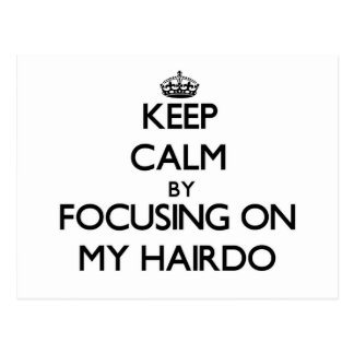 Keep Calm by focusing on My Hairdo Post Card