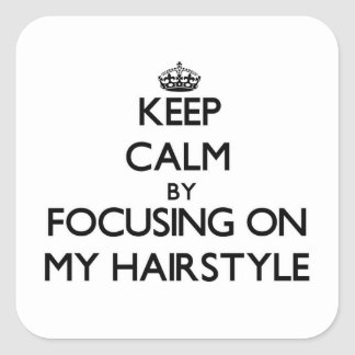 Keep Calm by focusing on My Hairstyle Square Sticker