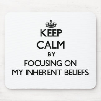 Keep Calm by focusing on My Inherent Beliefs Mousepads
