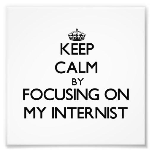 Keep Calm by focusing on My Internist Art Photo