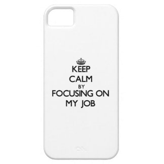 Keep Calm by focusing on My Job iPhone 5/5S Cover