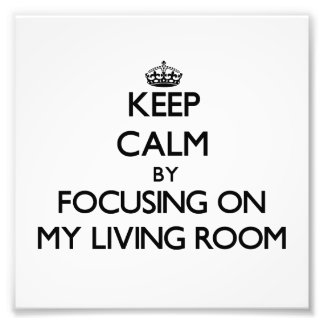 Keep Calm by focusing on My Living Room Photo