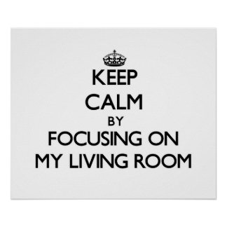 Keep Calm by focusing on My Living Room Poster