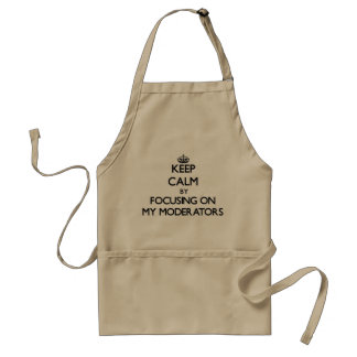 Keep Calm by focusing on My Moderators Aprons