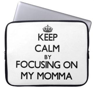 Keep Calm by focusing on My Momma Laptop Sleeve
