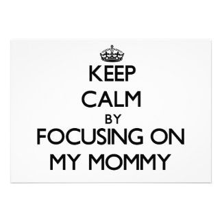 Keep Calm by focusing on My Mommy Personalized Announcements