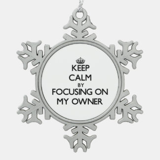 Keep Calm by focusing on My Owner Ornaments