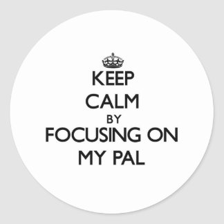Keep Calm by focusing on My Pal Stickers