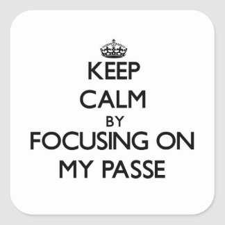 Keep Calm by focusing on My Passe Sticker