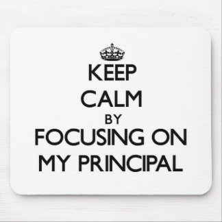 Keep Calm by focusing on My Principal Mouse Pads