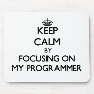 Keep Calm by focusing on My Programmer Mouse Pads