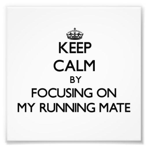 Keep Calm by focusing on My Running Mate Art Photo