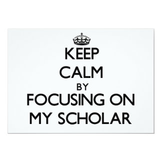 Keep Calm by focusing on My Scholar 5x7 Paper Invitation Card