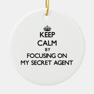 Keep Calm by focusing on My Secret Agent Ornaments