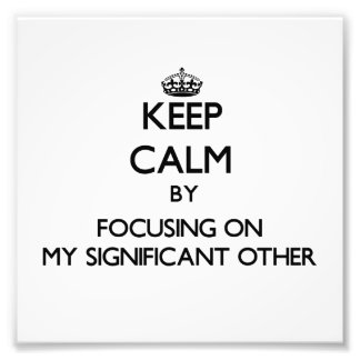 Keep Calm by focusing on My Significant Other Art Photo