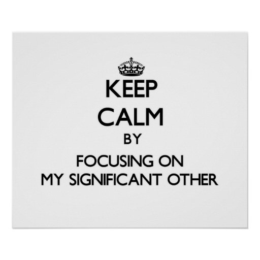 Keep Calm by focusing on My Significant Other Poster