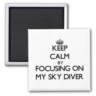 Keep Calm by focusing on My Sky Diver Fridge Magnets