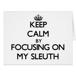 Keep Calm by focusing on My Sleuth Big Greeting Card