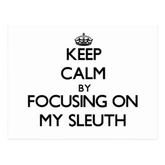 Keep Calm by focusing on My Sleuth Postcard