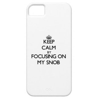 Keep Calm by focusing on My Snob iPhone 5 Cover