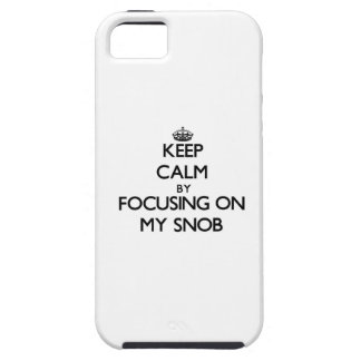Keep Calm by focusing on My Snob iPhone 5/5S Cover